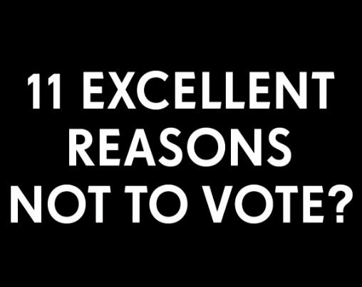 11 Excellent Reasons Not to Vote