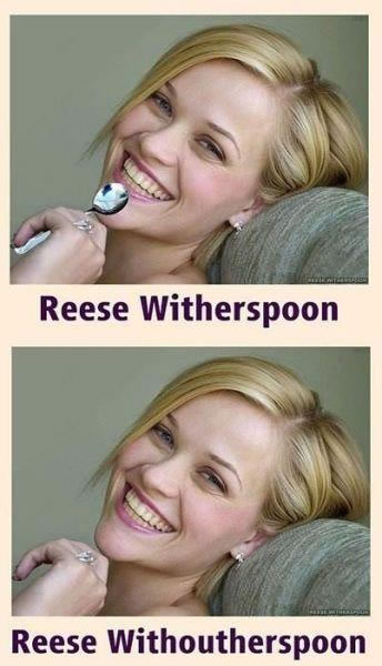 "An image of Reese Witherspoon with a spoon, and again without a spoon, captioned ""Reese Witherspoon"" and ""Reese Withoutherspoon""."