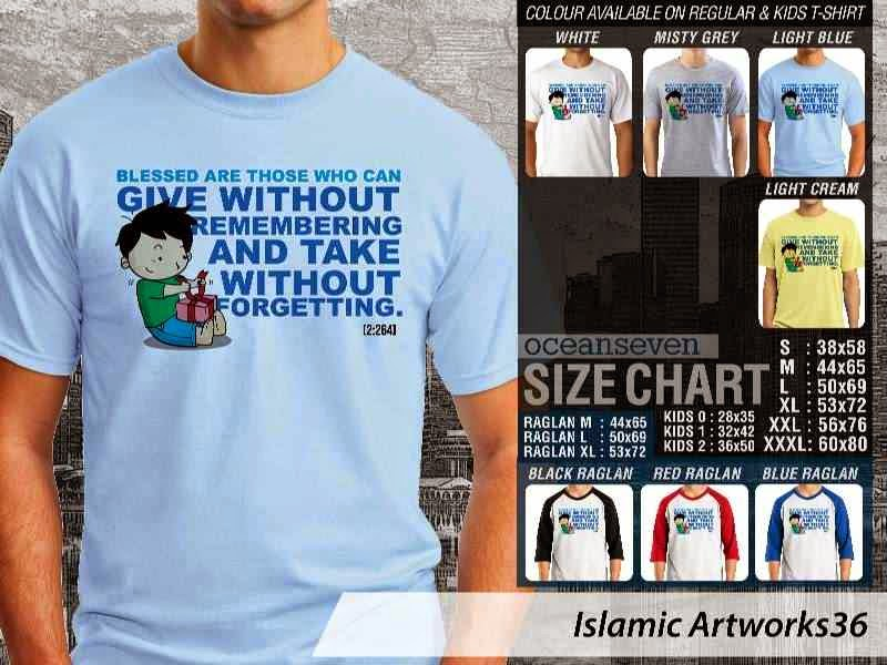 Kaos distro dakwah Muslim Blessed are those who can give without remembering and take without forgetting. Islamic Artworks 36 distro ocean seven