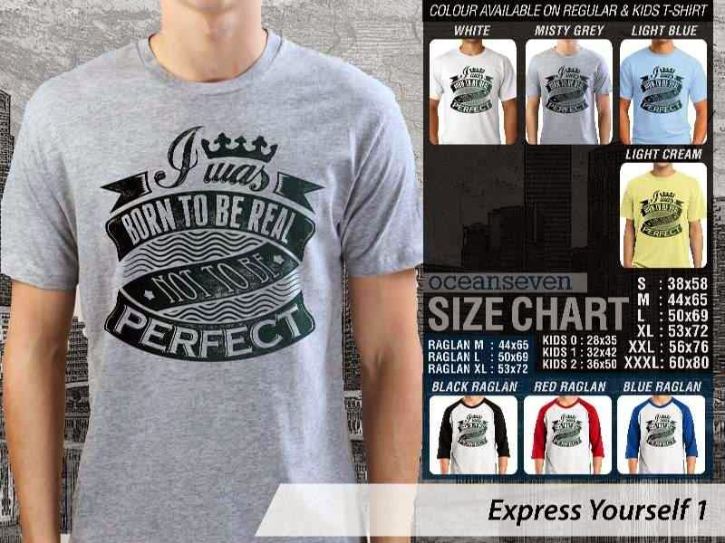 KAOS tulisan I was born to be real not to be perfect Express Yourself 1 distro ocean seven