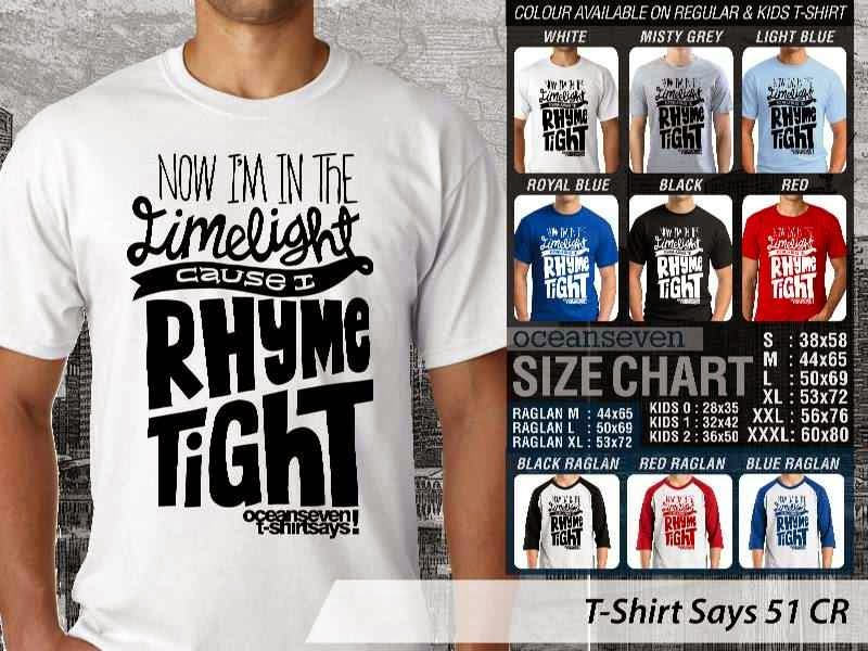 KAOS tulisan now im in the limelight cause i rhyme tight T Shirt Says 51 distro ocean seven
