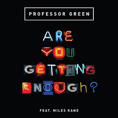 Professor Green - Are You Getting Enough? (feat. Miles Kane) Mediafire 4Shared Hulkshare Zippyshare