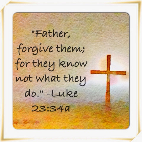 Luke 23:34: He forgave them