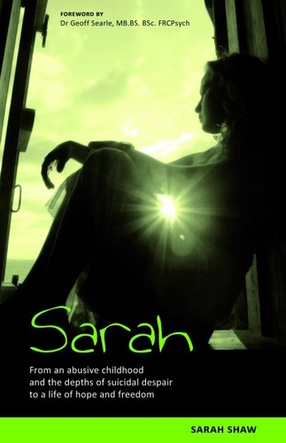 Shaw,Sarah Sarah: From An Abusive Childhood And The Depths Of Suicidal Despair To A Life Of BOOK