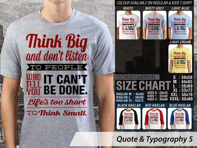 KAOS tulisan Think Big And Dont LIsten To People Who Tell You It Cant Be Done. Lifes too Short to Think Small. distro ocean seven