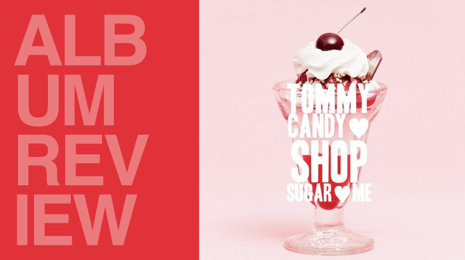 Album review: Tommy February6 - Tommy candy shop ♥ sugar ♥ me | Random J Pop