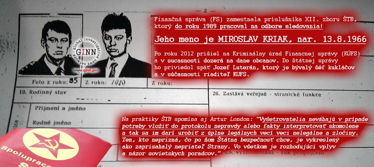 Finančná správa (FS) zamestnala príslušníka XII. zboru ŠTB, ktorý do roku 1989 pracoval na odbore sledovania! Jeho meno je MIROSLAV KRIAK, nar. 13.8.1966