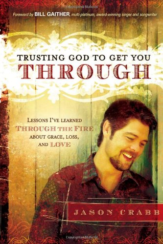 Crabb,Jason Trusting God To Get You Through: How To Trust God Through The Fire--Lessons I've BOOK