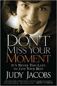 Jacobs,Judy Don't Miss Your Moment: It's Never Too Late To Live Your Best BOOK