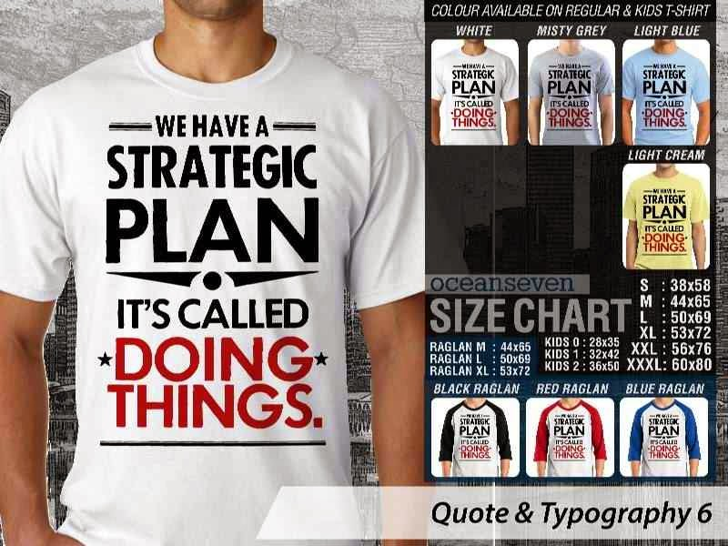 KAOS tulisan We Have A Strategic Plan. Its Called Doing Things. distro ocean seven