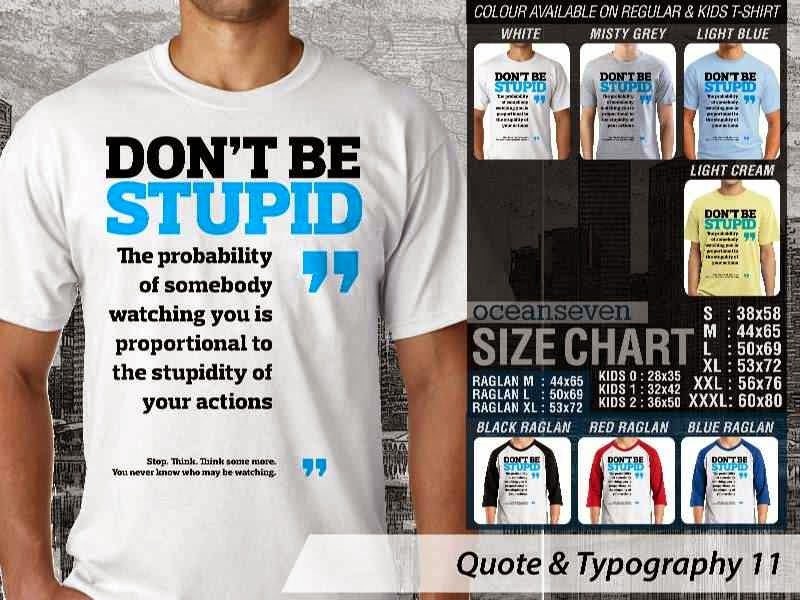 KAOS tulisan Dont be Stupid The Probability of Somebody Watching You is Proportinal to The Stupidity of Your Actions. distro ocean seven