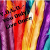 Y.O.L.O-You Only Live Once Y.O.L.O-You Only Live Once