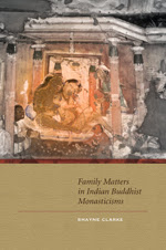 [Clarke: Family Matters in Indian Buddhist Monasticisms, 2014]