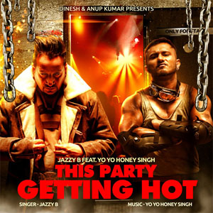 Jazzy B feat. Honey Singh - This Party Getting Hot Lyrics