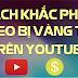 Cách khắc phục video bị vàng tiền trên Youtube