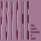 Psyche - The Saint Became a Lush