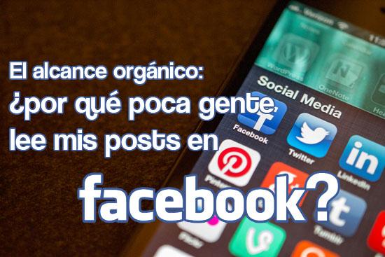 El alcance orgánico: ¿por qué lo que publico en Facebook lo ve poca gente?