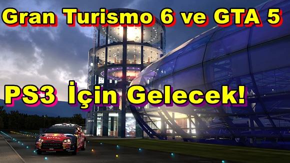 Gran Turismo 6 ve GTA 5,PS3 İçin Gelecek!
