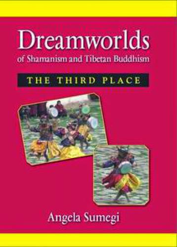 Dreamworlds Of Shamanism And Tibetan Buddhism Angela Sumegi