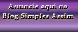 Clique aqui para saber como anunciar no Blog Simples Assim
