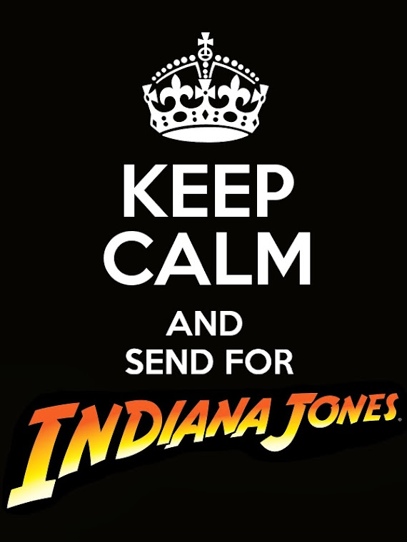 Keep calm and send for Indiana Jones
