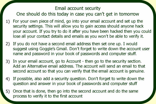 Set your email security so that you can get in easily if you forget your password, or get hacked