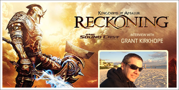 SoundCast Interview:  Grant Kirkhope (Kingdoms of Amalur: Reckoning)