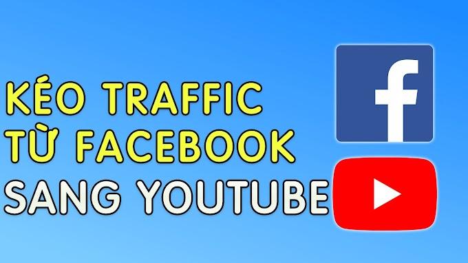 Cách kéo traffic từ Facebook sang Kênh Youtube bằng kỹ thuật Storytelling