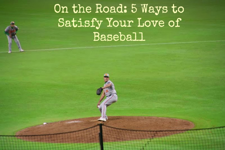 On the Road: 5 Ways to Satisfy Your Love of Baseball