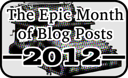 The Epic Month of Blog Posts 2012!