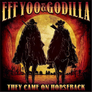 Eff Yoo & Godilla - They Came On Horseback