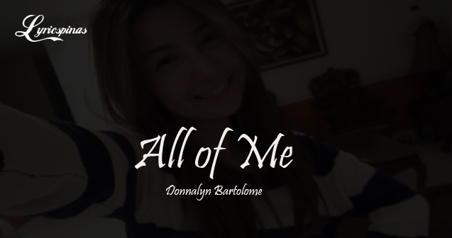Donnalyn Bartolome All of Me lyrics