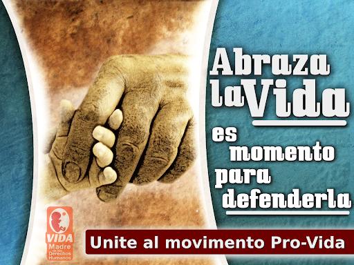 Abraza la vida. Es momento para defenderla. Unite al movimiento pro-vida