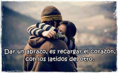 Dar un abrazo, es recargar el corazón, con los latidos del otro.