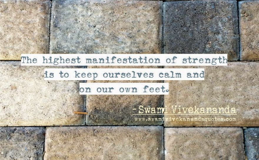 Swami Vivekananda quote: The highest manifestation of strength is to keep ourselves calm and on our own feet.