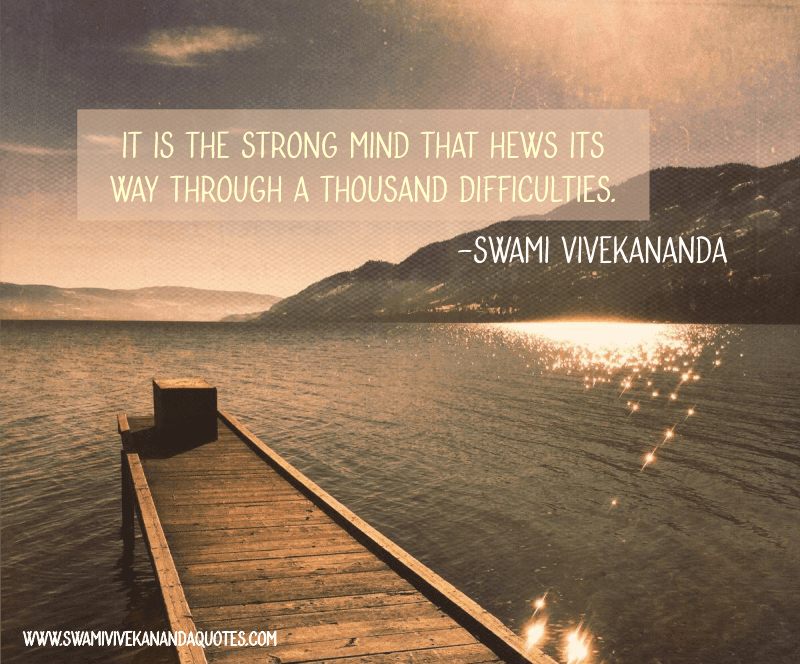 Swami Vivekananda quote: It is the strong mind that hews its way through a thousand difficulties.