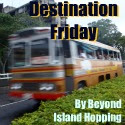 Beyond Island Hopping: Destination Friday