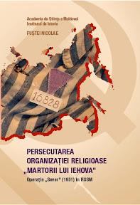 """Fuştei N. Persecutarea organizației religioase """"Martorii lui Iehova"""". Operația """"Sever"""" (1951) în RSSM. Ch.: Cuvântul-ABC. 2013, 261p. ISBN 978-997543775-2"""