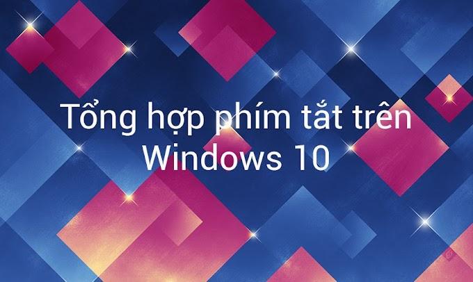 Tổng hợp phím tắt trên Windows 10 được sử dụng nhiều nhất