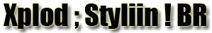 └─(• Xplod ; Styliin ! BR TILILYN
