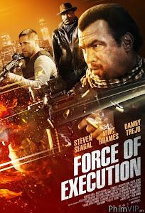 Lực Lượng Đặc Nhiệm - Force Of Execution poster