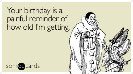 So I Suppose Should Just Be Gracious And Say Jpg 425x237 Sarcasm Ecard Happy Birthday