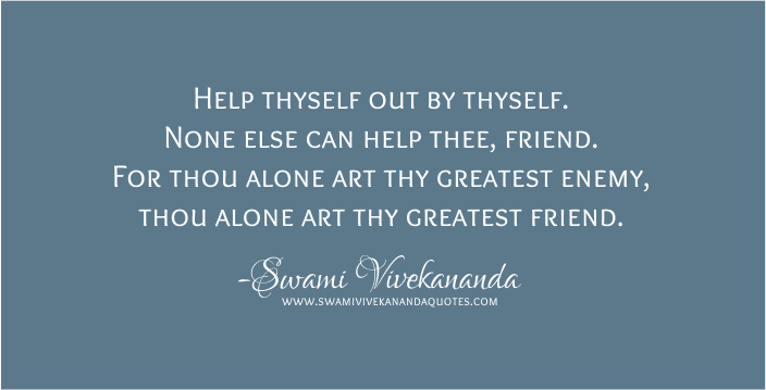 Swami Vivekananda quote: Help thyself out by thyself.