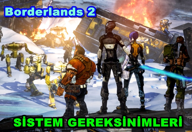 Borderlands 2 Sistem Gereksinimleri