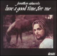 Jonathan Edwards: Have a Good Time for Me (1973)