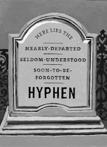 Here Lies The Nearly-Departed, Seldom-Understood, Soon-To-Be-Forgotten HYPHEN