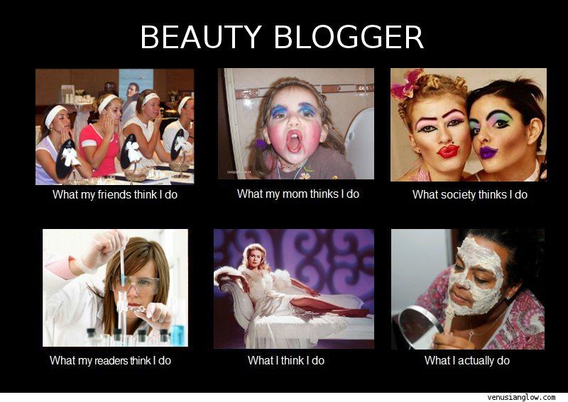 beauty blogger what they think I do meme