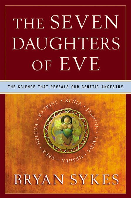 The Seven Daughters of Eve The Science That Reveals Our Genetic Ancestry