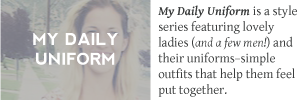 FEATURED SERIES–MY DAILY UNIFORM