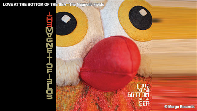 Love at the Bottom of the Sea - The Magnetic Fields